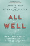 All is Well: Heal Your Body with Medicine, Affirmations, and Intuition - Louise L. Hay, Mona Lisa Schulz