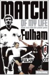 Fulham Match of My Life: Fifteen Stars Relive Their Greatest Games - Michael Heatley