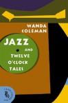 Jazz and Twelve O'Clock Tales: New Stories (A Black Sparrow Book) - Wanda Coleman