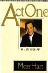 Act One: An Autobiography - Moss Hart