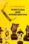 Whittling and Woodcarving - E.J. Tangerman
