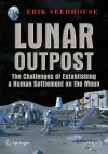 Lunar Outpost: The Challenges of Establishing a Human Settlement on the Moon - Erik Seedhouse