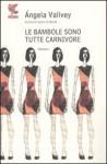 Le bambole sono tutte carnivore - Ángela Vallvey, Roberta Bovaia