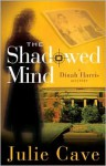 The Shadowed Mind: A Dinah Harris Mystery - Julie Cave
