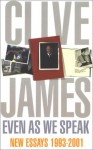 Even As We Speak: New Essays 1993 - 2000 - Clive James