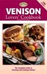 Venison Lovers' Cookbook: The Complete Guide to Dressing and Cooking Venison - Creative Publishing International, Creative Publishing International