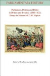 Parliament, Politics and Policy in Britain and Ireland, C.1680 - 1832: Essays in Honour of D.W. Hayton - Clyve Jones, James Kelly