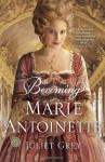 Becoming Marie Antoinette: A Novel - Juliet Grey