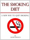 The Smoking Diet: A New Way to Quit Smoking - Oliver Johnson