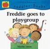 Freddie Goes to Playgroup - Nicola Smee