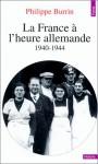 La France à l'heure allemande 1940-1944 - Philippe Burrin