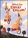 What Do Ducks Dream - Harriet Ziefert, Donald Saaf