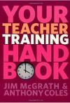 Your Teacher Training Handbook - Jim McGrath, Anthony Coles