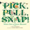 Pick, Pull, Snap!: Where Once a Flower Bloomed - Lola M. Schaefer, Lindsay Barrett George