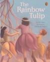The Rainbow Tulip - Pat Mora, Eizabeth Sayles