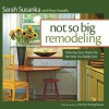 Not So Big Remodeling: Tailoring Your Home for the Way You Really Live - Sarah Susanka, Marc Vassallo