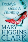 Daddy's Gone A Hunting by Mary Higgins Clark (April 9 2013) - Mary Higgins Clark