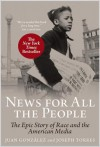 News for All the People: The Epic Story of Race and the American Media - Juan Gonzalez, Joseph Torres