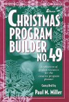 Christmas Program Builder No. 49: Collection of Graded Resources for the Creative Program Planner - Paul Miller