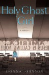 Holy Ghost Girl: A Memoir - Donna Johnson