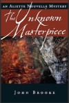 The Unknown Masterpiece: An Aliette Nouvelle Mystery - John Brooke
