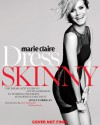Marie Claire: Dress Skinny: Pefecting Your Style, Flattering Your Body, and Looking Fabulous - Joyce Corrigan, Anne Fulenwider, Nina Garcia