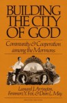 Building the City of God: Community and Cooperation among the Mormons - Leonard J. Arrington, Feramorz Fox, Dean May