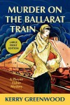 Murder On The Ballarat Train - Kerry Greenwood