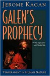Galen's Prophecy: Temperament In Human Nature - Jerome Kagan