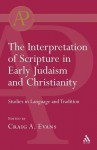 Interpretation of Scripture in Early Judaism and Christianity: Studies in Language and Tradition - Craig A. Evans