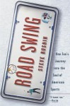 Road Swing: One Fan's Journey Into The Soul Of America's Sports - Steve Rushin