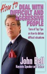 How to Deal with Difficult and Aggressive People - John Bell