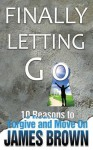 Finally Letting Go: 10 Reasons to Forgive and Move on - James Brown, Annette Johnson
