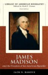 James Madison and the Creation of the American Republic (Library of American Biography Series) - Jack N. Rakove
