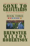 GONE TO GRAVEYARDS-an epic novel of the Korean War BOOK THREE - Brewster Milton Robertson, Paul Golden Price, Kenton Argabright Robertson