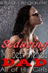 Seducing My Best Friend's Dad: All of His Girls - Eliza DeGaulle