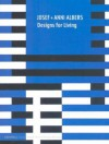 Josef + Anni Albers: Designs for Living - Nicholas Fox Weber, Martin Filler, Paul Warwick Thompson