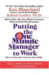 Putting the One Minute Manager to Work: How to Turn the 3 Secrets into Skills - Kenneth H. Blanchard, Robert Lorber
