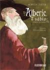 Alberic, o Sábio e Outras Jornadas - Norton Juster, Odilon Moraes (Ilustrator), Julián Fuks
