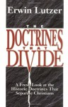 The Doctrines That Divide: A Fresh Look at the Historic Doctrines That Separate Christians - Erwin W. Lutzer