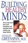 Building Healthy Minds: The Six Experiences That Create Intelligence And Emotional Growth In Babies And Young Children - Stanley I. Greenspan, Nancy Lewis