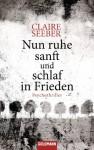 Nun ruhe sanft und schlaf in Frieden: Psychothriller (German Edition) - Claire Seeber, Elisabeth Liebl