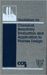Guidelines for Chemical Reactivity Evaluation and Application to Process Design - Center for Chemical Process Safety