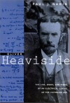Oliver Heaviside: The Life, Work, and Times of an Electrical Genius of the Victorian Age - Paul J. Nahin