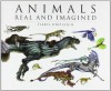 Animals Real and Imagined: Fantasy of What Is and What Might Be - Terryl Whitlatch, Gilbert Banducci