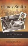 Chuck Smith Autobiography: A Memoir of Grace - Chuck Smith, Chuck Smith Jr.