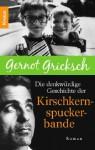 Die denkwürdige Geschichte der Kirschkernspuckerbande - Gernot Gricksch
