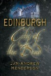 Edinburgh: City of the Dead - Jan-Andrew Henderson