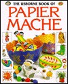 The Usborne Book of Papier Mache - Ray Gibson