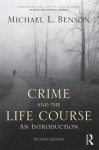 Crime and the Life Course: An Introduction - Benson Michael, Michael Benson, Alexis Russell Piquero